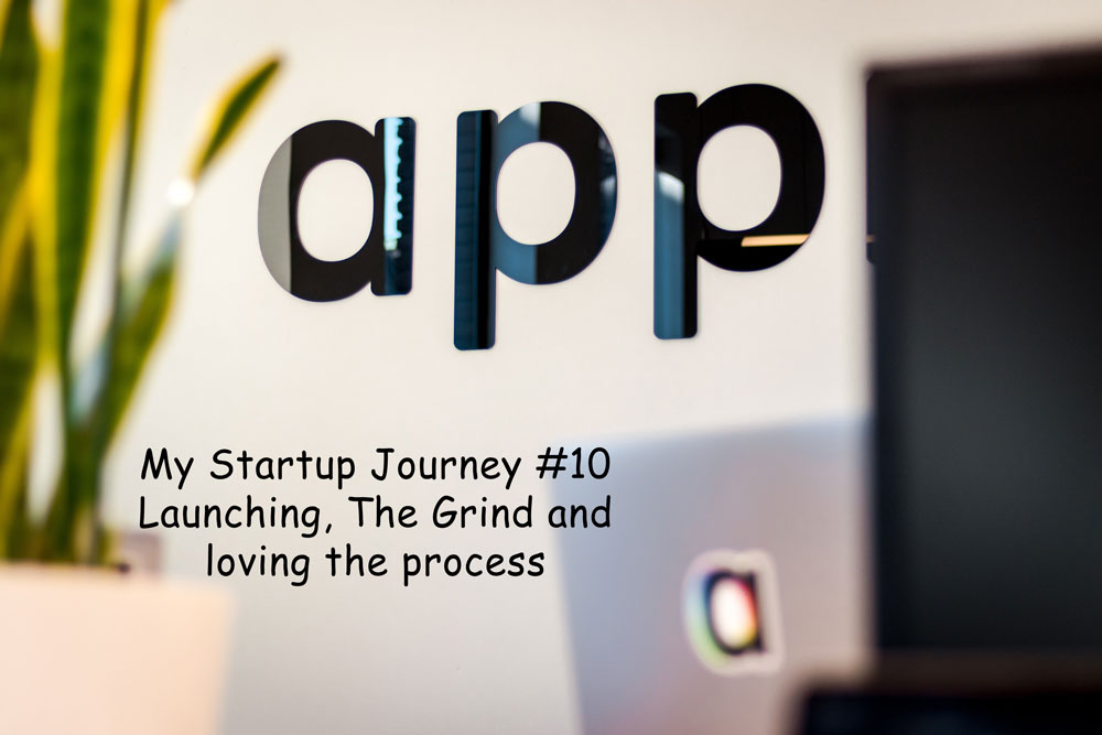 My Startup Journey #10: Official launch, the daily grind and loving the process